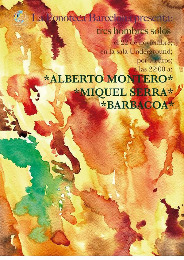 portada del evento TRES HOMBRES SÓLOS EN BARCELONA: ALBERTO MONTERO, MIQUEL SERRA Y BARBACOA