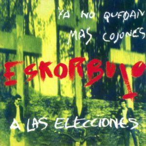 portada del disco Ya no Quedan Más Cojones, Eskorbuto a las Elecciones