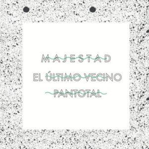 portada del disco M A J E S T A D / El Último Vecino / Pan Total: Veladas Está Pasando #1