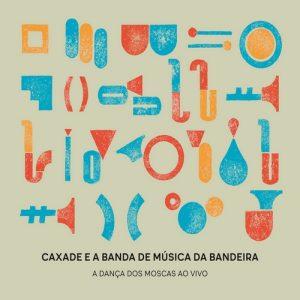 portada del disco Caxade e a Banda de Música Da Bandeira: A Dança dos Moscas Ao Vivo
